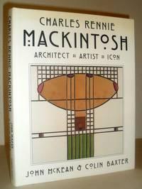 Charles Rennie Mackintosh : Architect - Artist - Icon