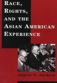 Race, Rights, and the Asian American Experience by Angelo N. Ancheta - Paperback - 1997 - from ThriftBooks (SKU: G0813524644I3N10)