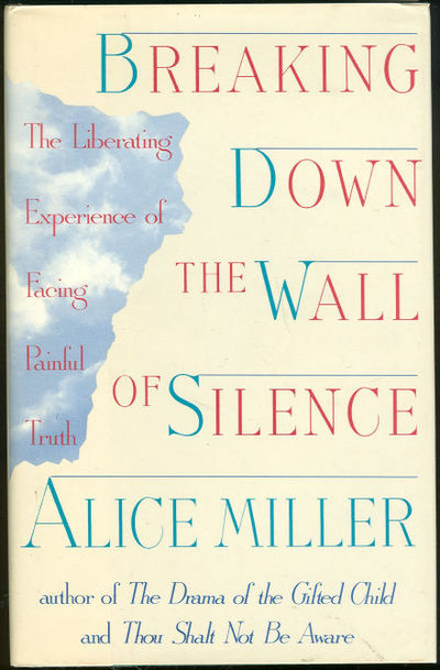 BREAKING DOWN THE WALL OF SILENCE The Liberating Experience of Facing Painful Truth, Miller, Alice