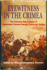 Eyewitness in the Crimea: The Crimean War Letters of Lieutenant Colonel George Frederick Dallas