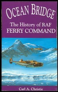 OCEAN BRIDGE: THE HISTORY OF RAF FERRY COMMAND.