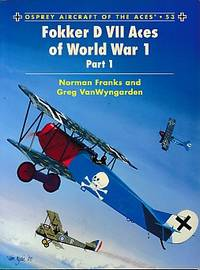 Fokker D VII Aces of World War 1. Part I. Osprey Aircraft of the Aces. Series No. 53