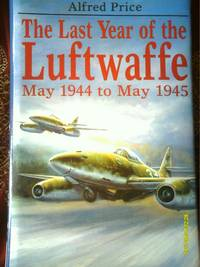 The Last Year of the Luftwaffe :May 1944 to May 1945