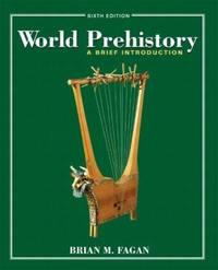 World Prehistory : A Brief Introduction by Brian M. Fagan - 2004