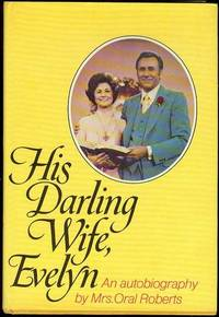 image of His Darling Wife, Evelyn: The Autobiography of Mrs. Oral Roberts