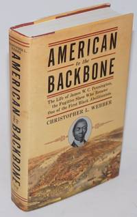 American to the Backbone. The Life of James W. C. Pennington, the Fugitive Slave Who Became One of the First Black Abolishonists