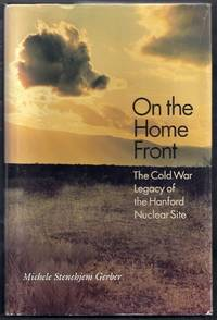 On the Home Front.  The Cold War Legacy of the Hanford Nuclear Site