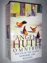 Angela Huth Omnibus : South of the Lights, Nowhere Girl and Wanting