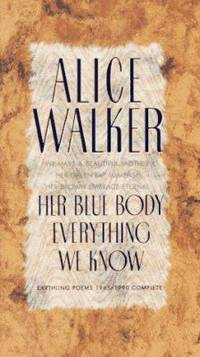 Her Blue Body Everything We Know : Earthling Poems, 1965-1990 Complete