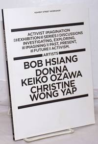 Activist Imagination  is an  Exhibition  and  Series  of  Discussions Investigating, Exploring,  and  Imagining  the  Past, Present,  and  Future  of  Activism. Artists: Bob Hsiang, Donna Keiko Ozawa, Christine Wong Yap
