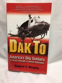 Dak To: America's Sky Soldiers in South Vietnam's Central Highlands