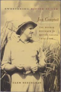 Sweetening Bitter Sugar: Jock Campbell, the Booker Reformer in British Guiana, 1934-1966