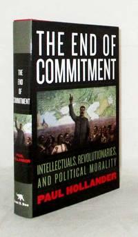 image of The End of Commitment :  Intellectuals, Revolutionaries, and Political Morality in the Twentieth Century