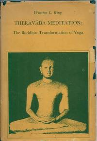Theravada Meditation: The Buddhist Transformation of Yoga by  Winston L King - Hardcover - Cloth/dust jacket and mylar wrapped Octavo - 1980 - from San Francisco Book Company and Biblio.com
