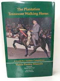 The Plantation Tennessee Walking Horse: A Guide for Amateur Competitors