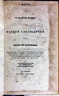 ACTS PASSED AT THE FIRST SESSION OF THE EIGHTH LEGISLATURE OF THE STATE OF LOUISIANA; BEGUN AND HELD IN THE CITY OF NEW-ORLEANS, ON MONDAY, THE FIRST DAY OF JANUARY, IN THE YEAR OF OUR LORD ONE THOUSAND EIGHT HUNDRED AND TWENTY-SEVEN. [offered with] ACTS PASSED AT THE SECOND SESSION OF THE EIGHTH LEGISLATURE OF THE STATE OF LOUISIANA, BEGUN AND HELD IN THE CITY OF NEW-ORLEANS, ON MONDAY THE SEVENTH DAY OF JANUARY, ONE THOUSAND EIGHT HUNDRED AND TWENTY-EIGHT