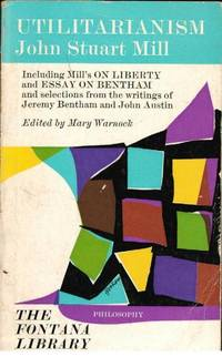 utilitarianism on liberty essay on bentham by mill john stuart image of utilitarianism on liberty essay on bentham together selected writings of