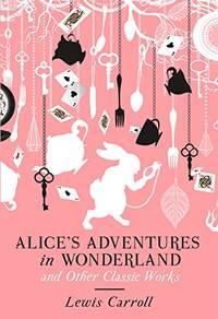 Alices Adventures in Wonderland & Works