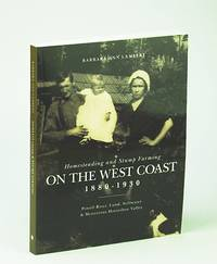 Homesteading and Stump Farming on the West Coast 1880-1930