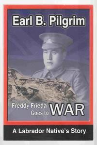 Freddy Freida Goes to War A Labrador Native's Story