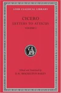 Cicero: Vol. XXII, Letters to Atticus 1-89 (Loeb Classical Library No. 7)