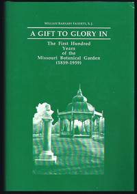 A Gift To Glory In : The First Hundred Years Of The Missouri Botanical Garden (1859-1959)