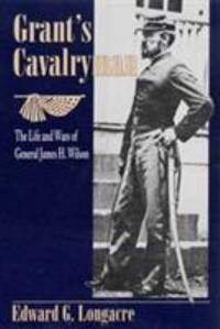 Grant's Cavalryman : The Life and Wars of General James H. Wilson