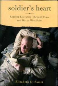 image of Soldier's Heart: Reading Literature Through Peace And War At West Point