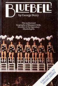 Bluebell.  The authorized biography of Margaret Kelly, a founder of the legendary Bluebell Girls
