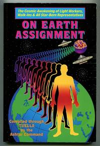 On Earth Assignment: The Cosmic Awakening of Light Workers, Walk-Ins & All Star-Born...