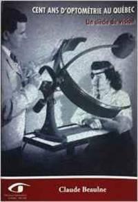 Cent ans d'optométrie au Québec. Un siècle de vision