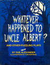 Whatever Happened to Uncle Albert?: And Other Puzzling Plays