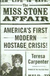 The Miss Stone Affair: America's First Hostage Crisis by  Teresa Carpenter - 1st Edition - 2003 - from Chris Hartmann, Bookseller (SKU: 028742)