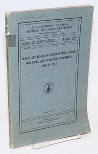Wages and hours of labor in the lumber, millwork, and furniture industries, 1890 to 1912