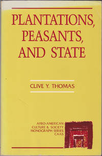Plantations Peasants and State: A Study of the Mode of Sugar Production in Guyana (Afro-American...