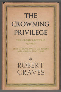 The Crowning Privilege:  The Clark Lectures 1954-1955; Also Various Essays  on Poetry and Sixteen New Poems