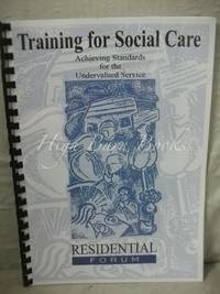 Training for Social Care: Achieving Standards for the Undervalued Service. A Report on Training...