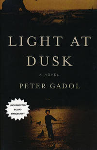 Light At Dusk by  Peter Gadol - Paperback - Uncorrected Proof - 2000 - from Good Books In The Woods and Biblio.com