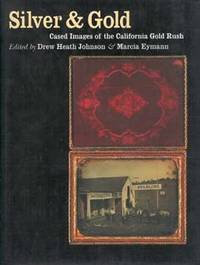 Silver and Gold: Cased Images of the California Gold Rush