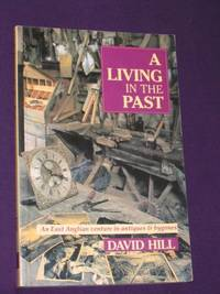 A Living in the Past: An East Anglia Venture in Antiques & Bygones by  David Hill - Paperback - First Edition - 1990 - from Bookbarrow (SKU: TOP00064)