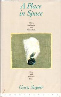 A Place in Space: Ethics, Aesthetics and Watersheds. New and Selected Prose