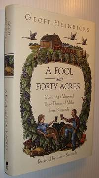 A Fool and His Forty Acres : Conjuring a Vineyard Three Thousand Miles from Burgundy