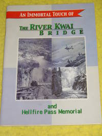 An Immortal Touch of The River Kwai Bridge and Hellfire Pass Memorial