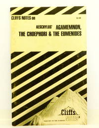 Agamemnon, The Choephori & The Eumenides (Cliffs Notes)