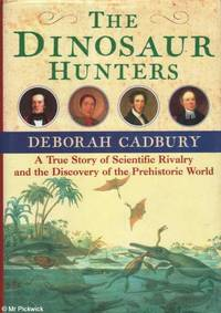 The dinosaur hunters: A story of scientific rivalry and the discovery of the prehistoric world