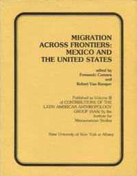 Migration Across Frontiers: Mexico and the United States by  eds  Fernando and Robert Van Kemper - Paperback - 1979 - from Blue Jacket Books and Biblio.com