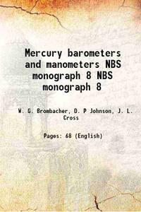 Mercury barometers and manometers Volume NBS monograph 8 [Hardcover]