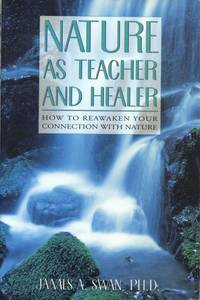 Nature As Teacher and Healer: How to Reawaken Your Connection With Nature.