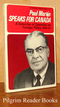 Paul Martin Speaks for Canada: A Selection of Speeches on Foreign  Policy 1964-67