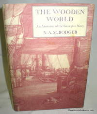 The Wooden World; An Anatomy of the Georgian Navy